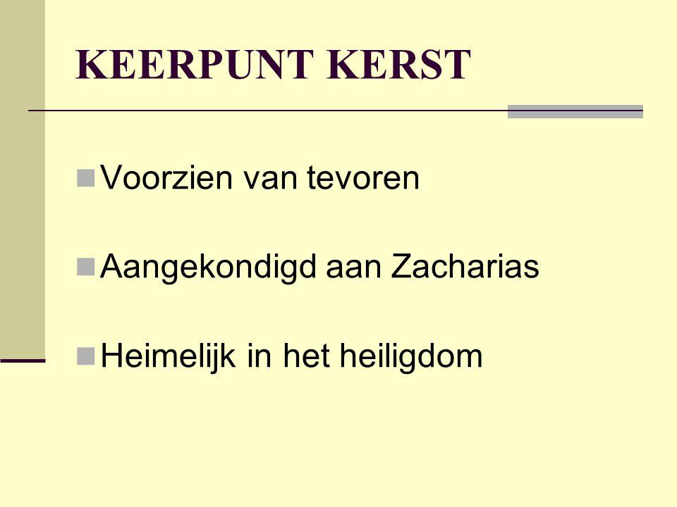 KEERPUNT KERST Voorzien van tevoren Aangekondigd aan Zacharias