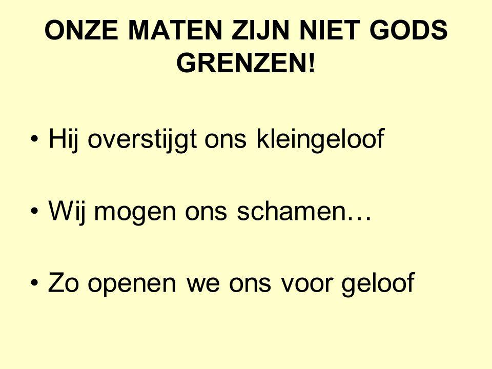 ONZE MATEN ZIJN NIET GODS GRENZEN!