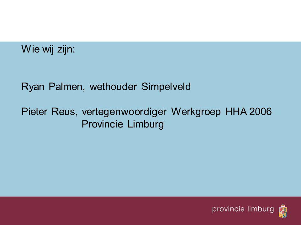 Wie wij zijn: Ryan Palmen, wethouder Simpelveld. Pieter Reus, vertegenwoordiger Werkgroep HHA 2006.