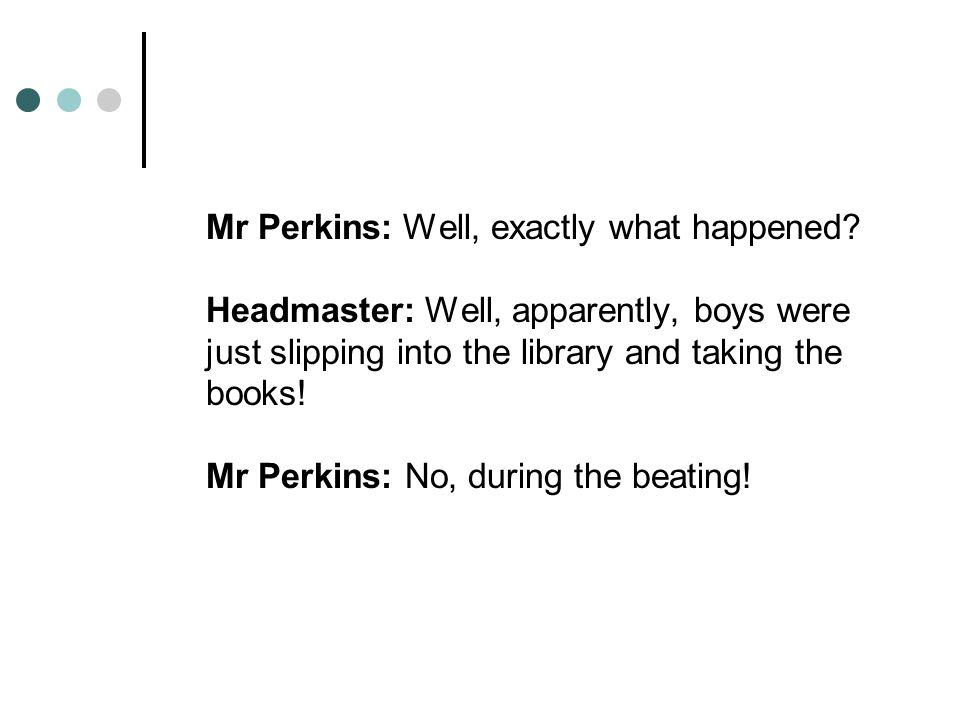 Mr Perkins: Well, exactly what happened