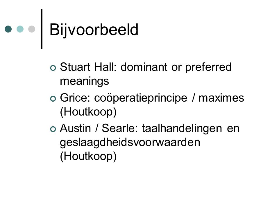 Bijvoorbeeld Stuart Hall: dominant or preferred meanings