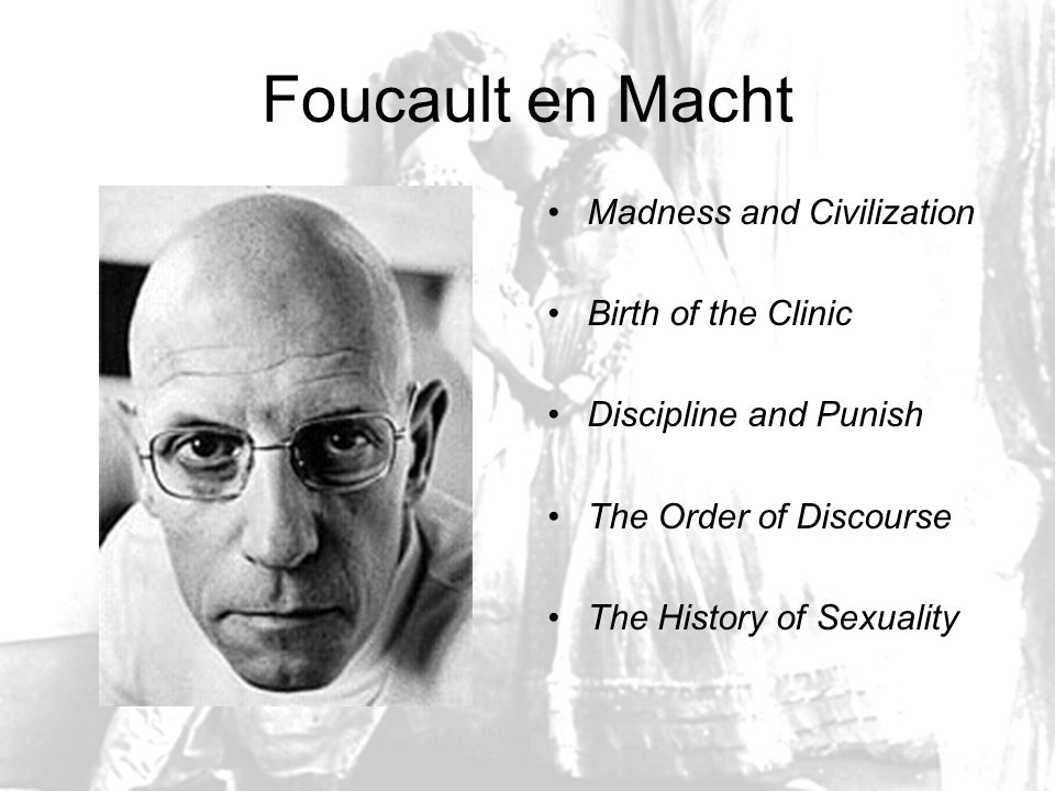 Foucault en Macht Madness and Civilization Birth of the Clinic