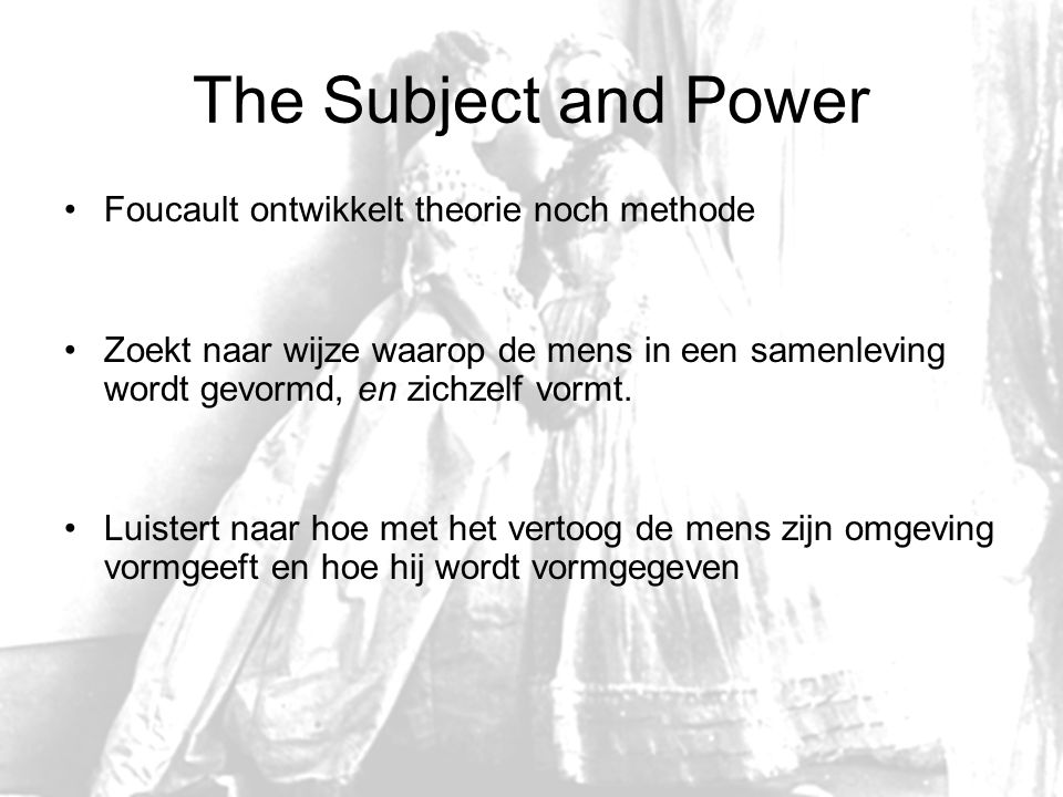 The Subject and Power Foucault ontwikkelt theorie noch methode