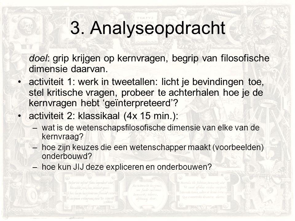 3. Analyseopdracht doel: grip krijgen op kernvragen, begrip van filosofische dimensie daarvan.