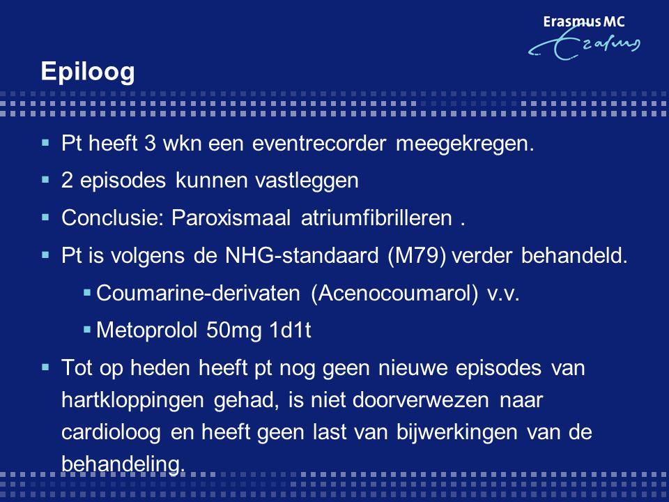 Epiloog Pt heeft 3 wkn een eventrecorder meegekregen.