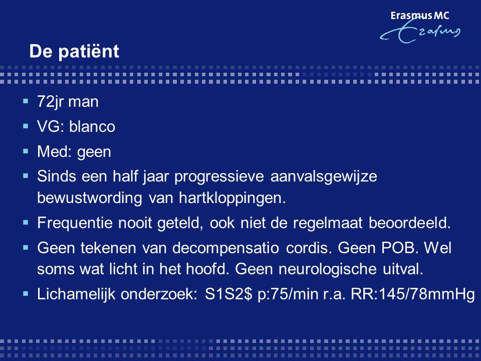 De patiënt 72jr man VG: blanco Med: geen