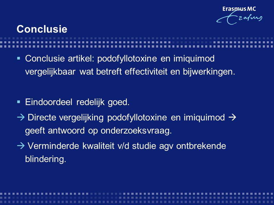 Conclusie Conclusie artikel: podofyllotoxine en imiquimod vergelijkbaar wat betreft effectiviteit en bijwerkingen.