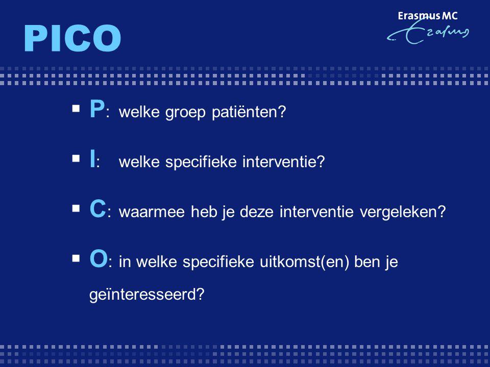 PICO P: welke groep patiënten I: welke specifieke interventie