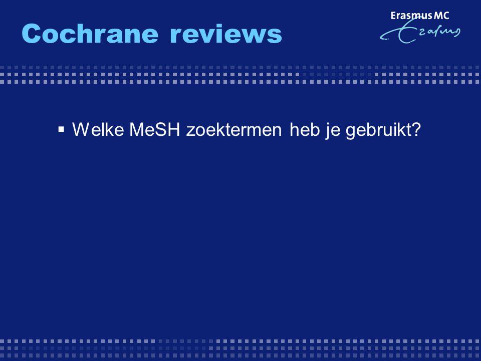 Cochrane reviews Welke MeSH zoektermen heb je gebruikt