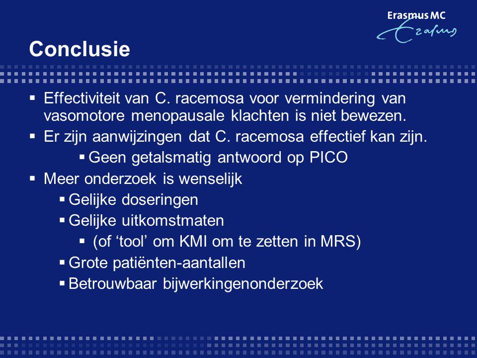 Conclusie Effectiviteit van C. racemosa voor vermindering van vasomotore menopausale klachten is niet bewezen.