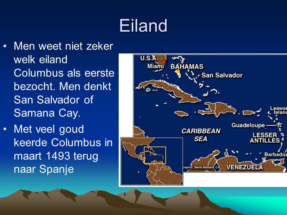 Eiland Men weet niet zeker welk eiland Columbus als eerste bezocht. Men denkt San Salvador of Samana Cay.