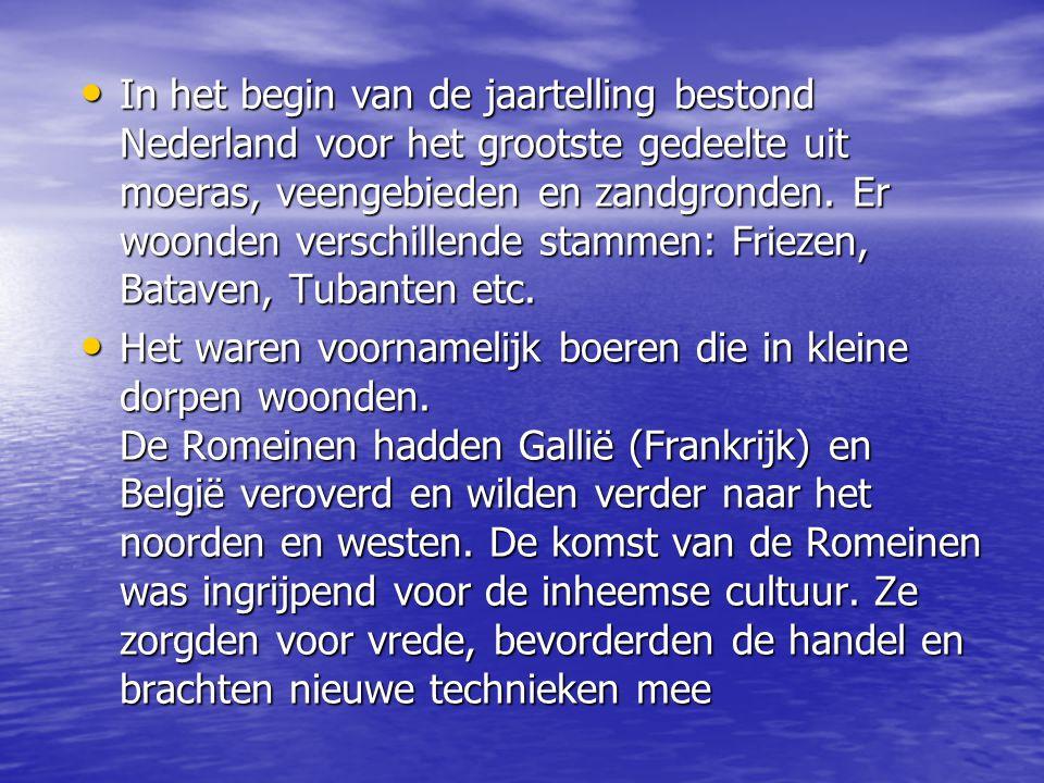 In het begin van de jaartelling bestond Nederland voor het grootste gedeelte uit moeras, veengebieden en zandgronden. Er woonden verschillende stammen: Friezen, Bataven, Tubanten etc.