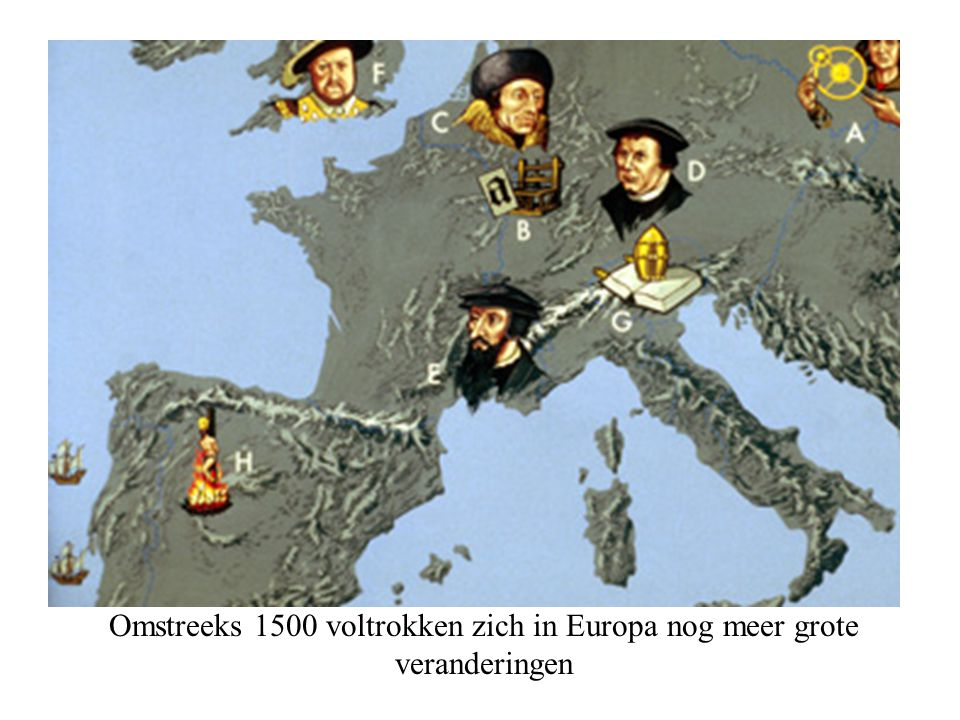 Omstreeks 1500 voltrokken zich in Europa nog meer grote veranderingen
