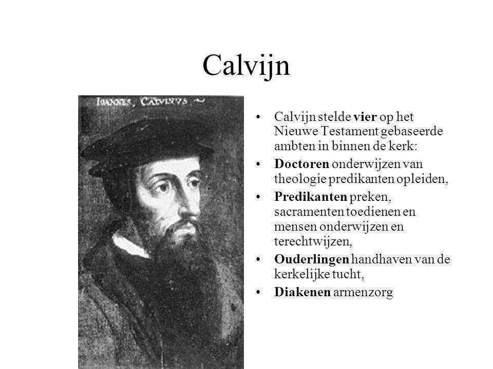 Calvijn Calvijn stelde vier op het Nieuwe Testament gebaseerde ambten in binnen de kerk: Doctoren onderwijzen van theologie predikanten opleiden,