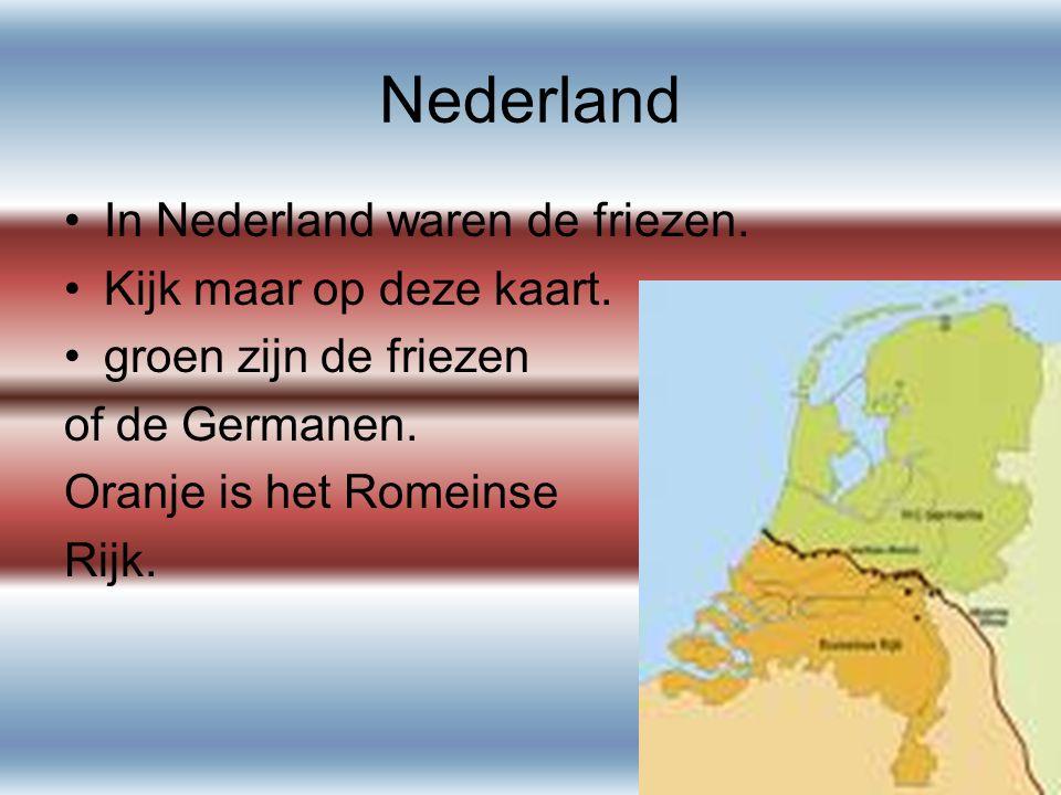 Nederland In Nederland waren de friezen. Kijk maar op deze kaart.