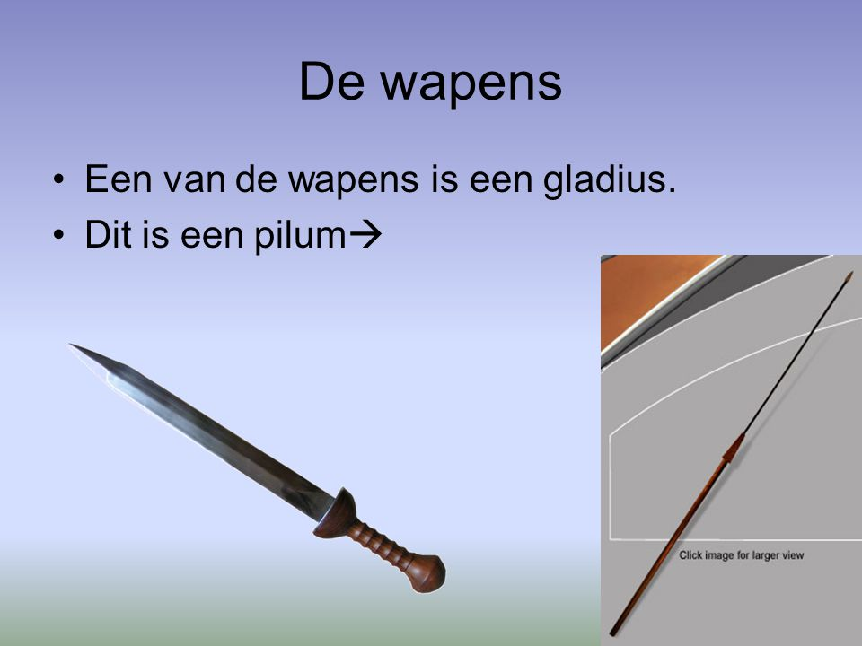 De wapens Een van de wapens is een gladius. Dit is een pilum