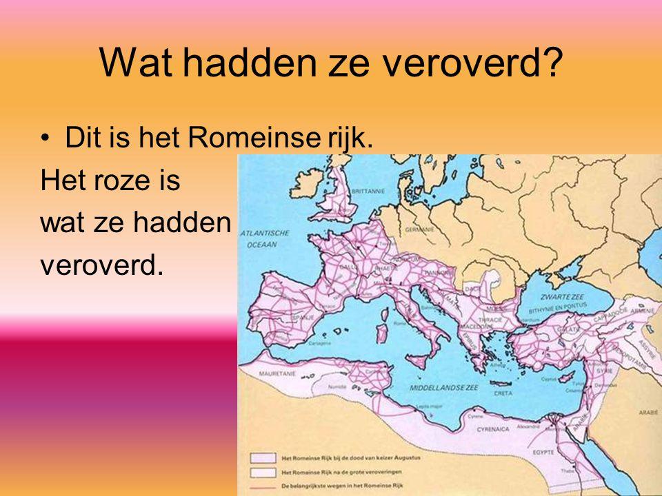 Wat hadden ze veroverd Dit is het Romeinse rijk. Het roze is
