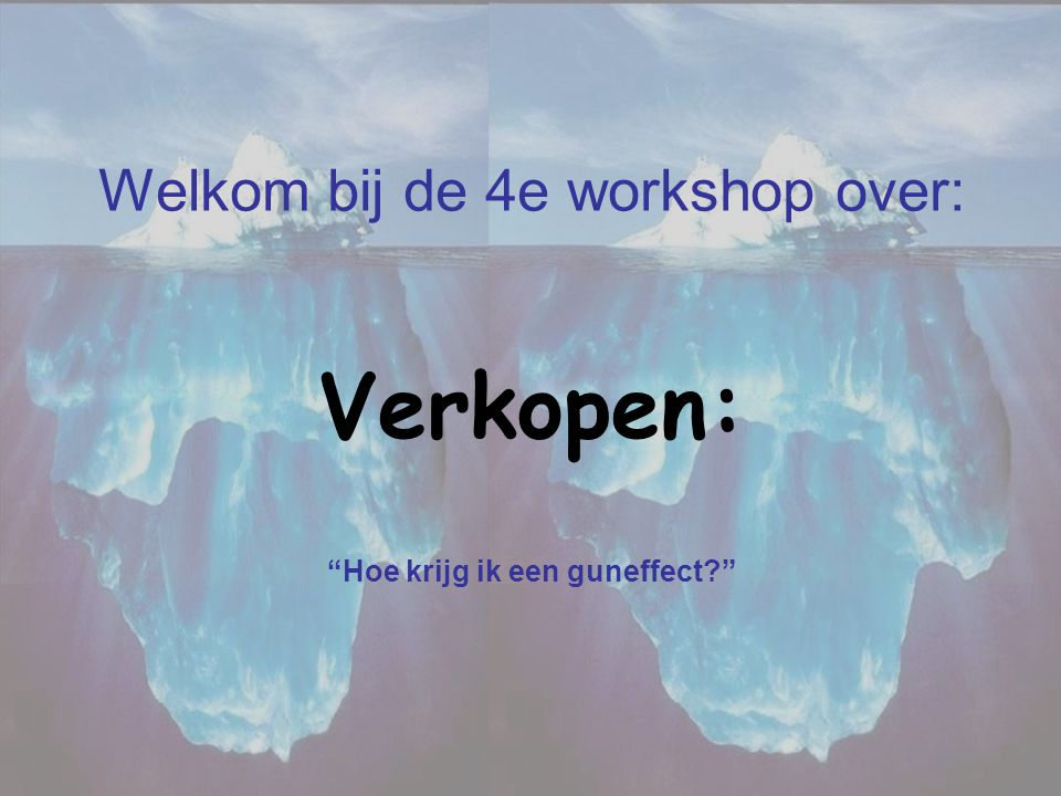 Welkom bij de 4e workshop over: