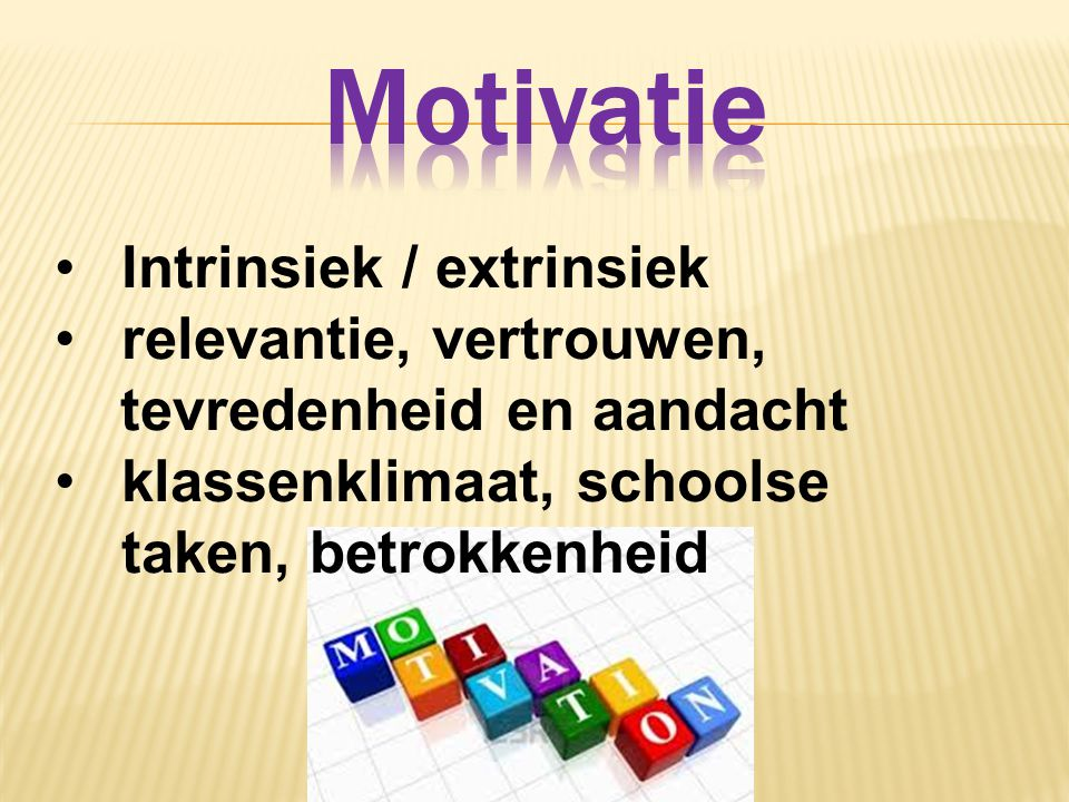 Motivatie Intrinsiek / extrinsiek relevantie, vertrouwen,
