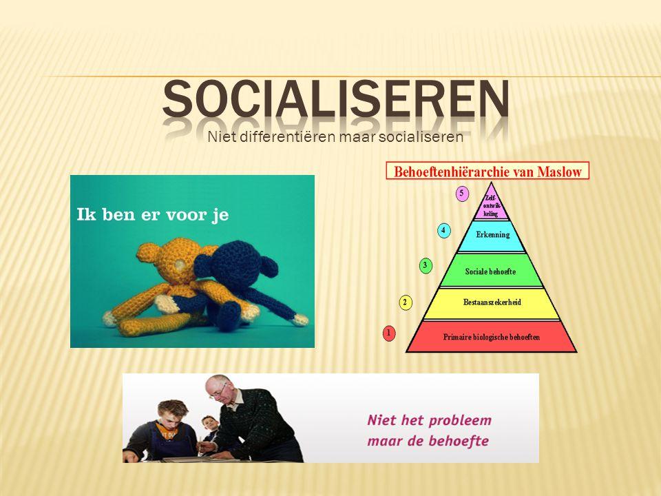 Socialiseren Niet differentiëren maar socialiseren