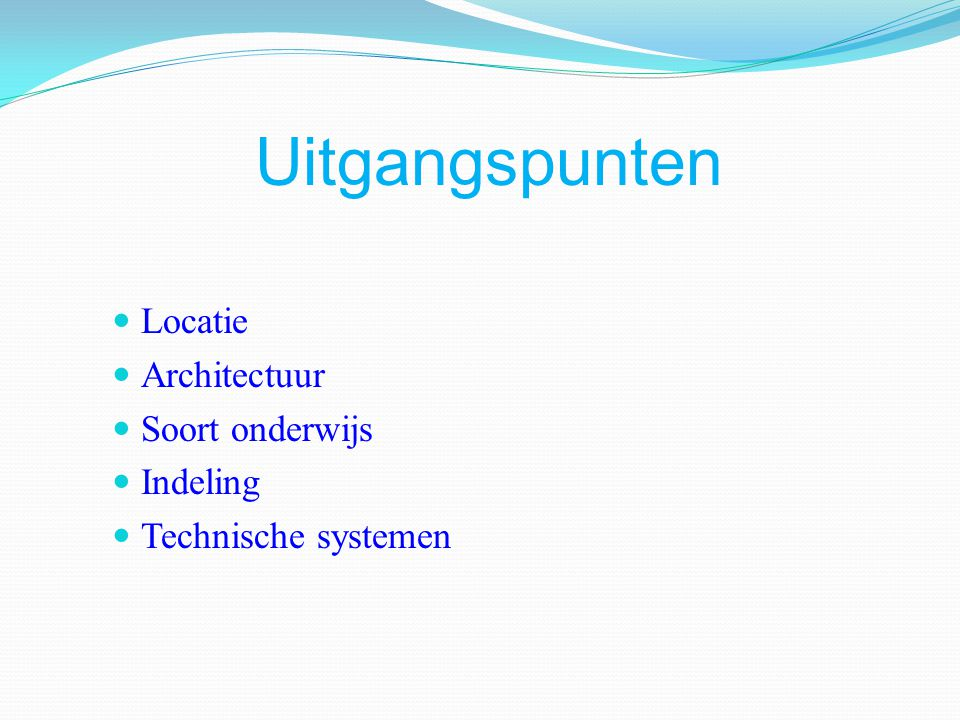 Uitgangspunten Locatie Architectuur Soort onderwijs Indeling