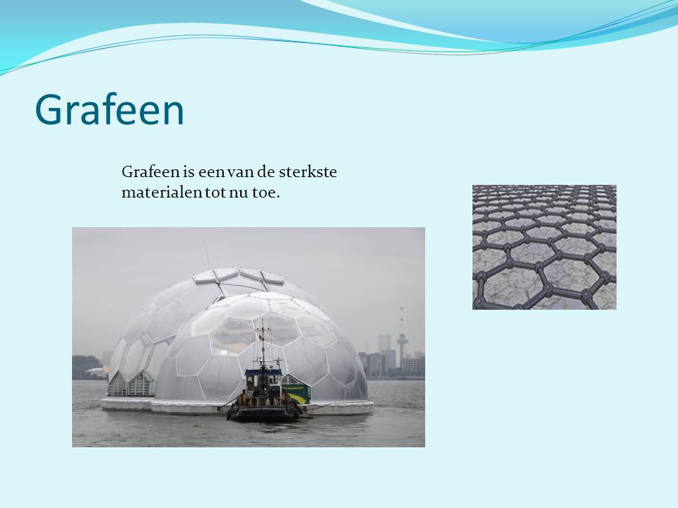 Grafeen Grafeen is een van de sterkste materialen tot nu toe.