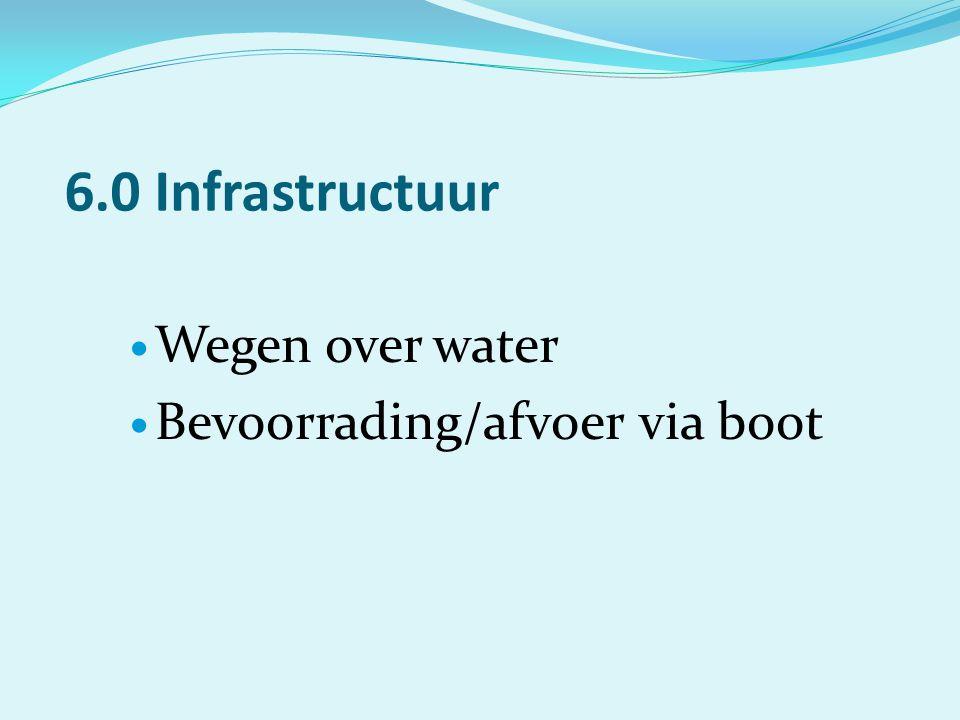 6.0 Infrastructuur Wegen over water Bevoorrading/afvoer via boot