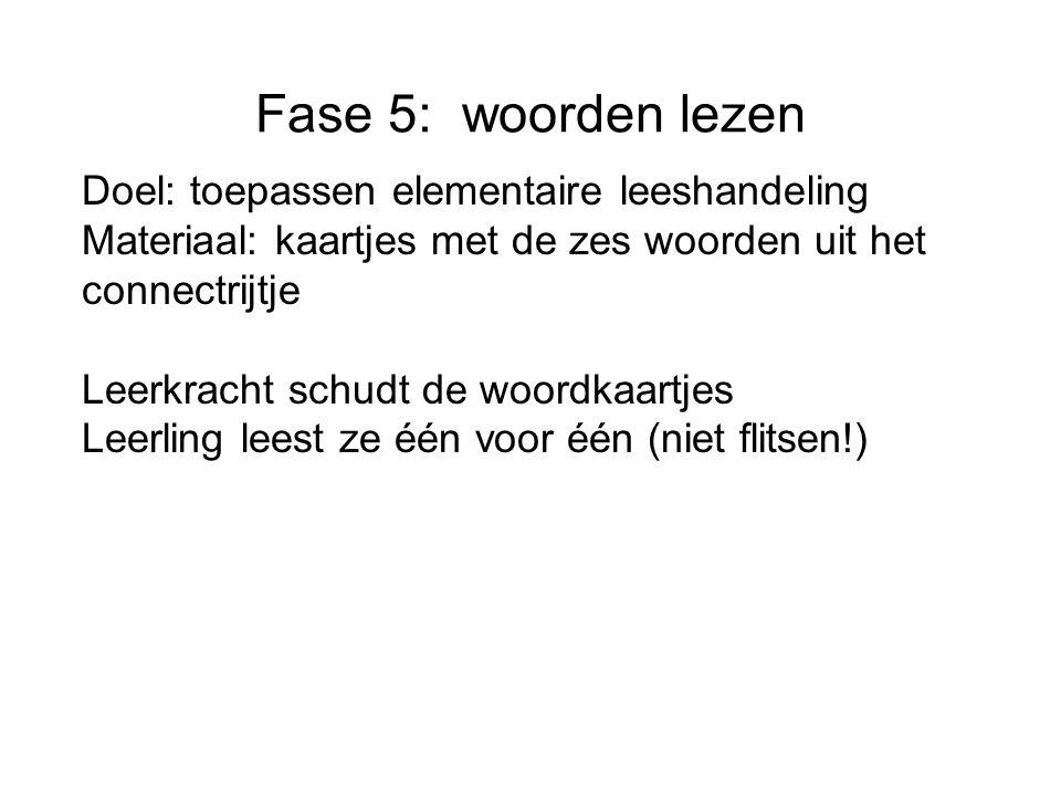 Fase 5: woorden lezen Doel: toepassen elementaire leeshandeling