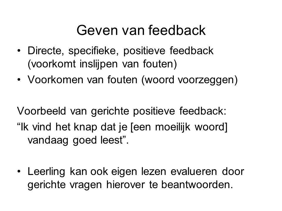 Geven van feedback Directe, specifieke, positieve feedback (voorkomt inslijpen van fouten) Voorkomen van fouten (woord voorzeggen)