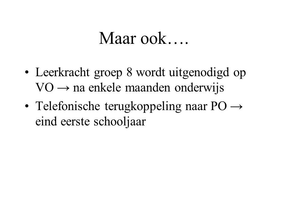 Maar ook…. Leerkracht groep 8 wordt uitgenodigd op VO → na enkele maanden onderwijs.