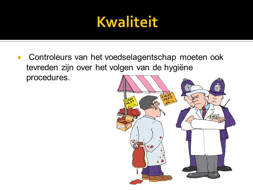 Kwaliteit Controleurs van het voedselagentschap moeten ook tevreden zijn over het volgen van de hygiëne procedures.