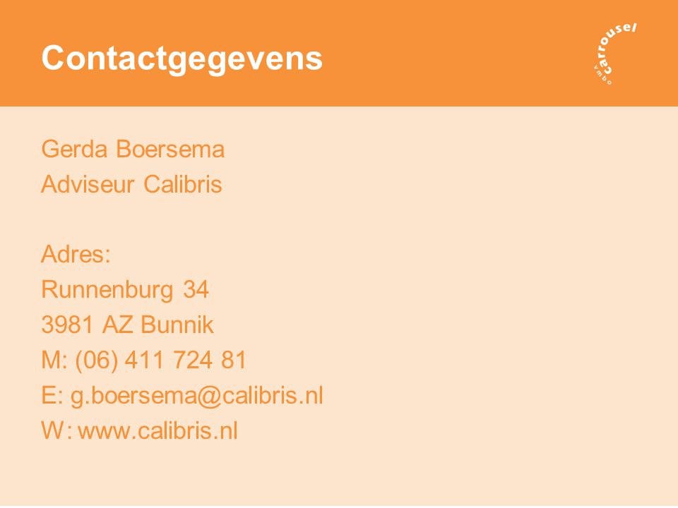 Contactgegevens Gerda Boersema Adviseur Calibris Adres: Runnenburg 34