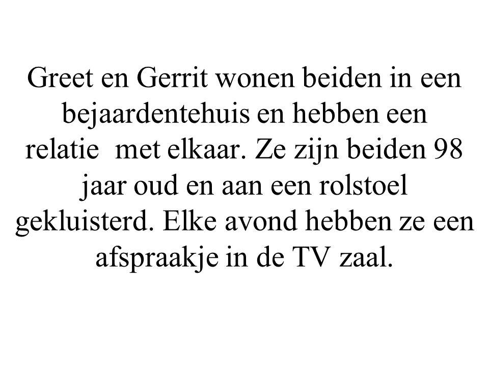 Greet en Gerrit wonen beiden in een bejaardentehuis en hebben een relatie met elkaar.
