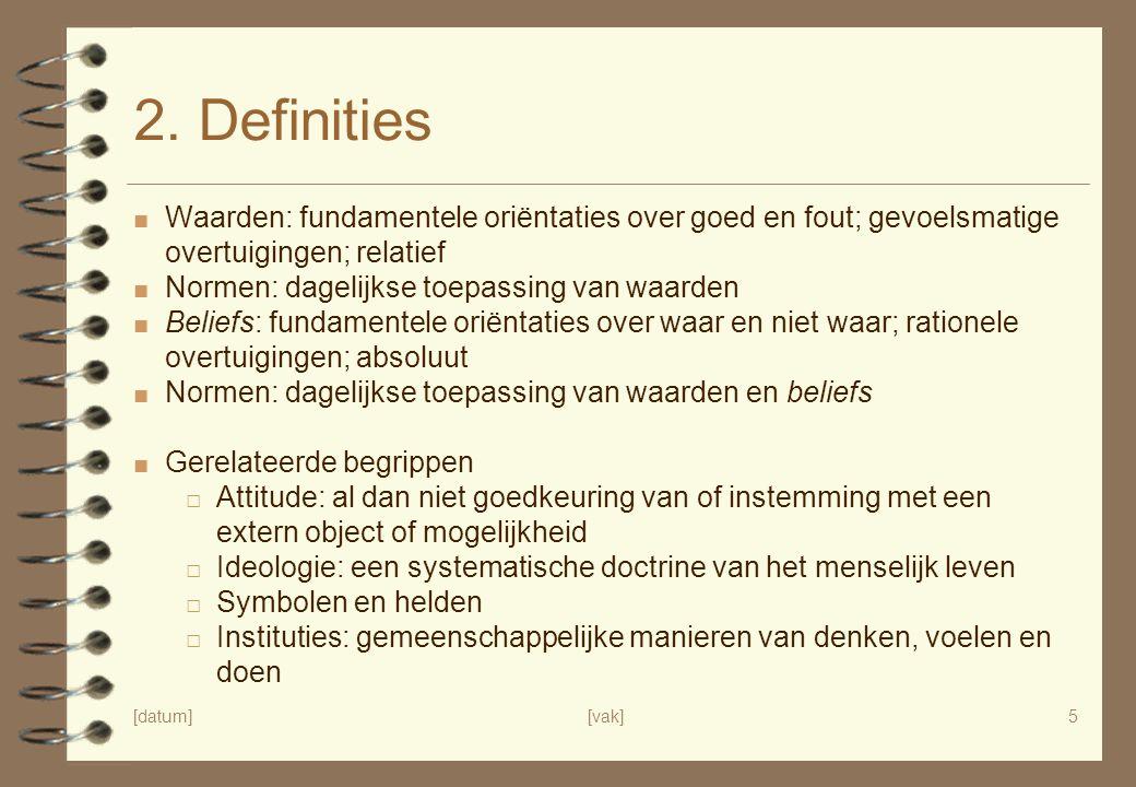 2. Definities Waarden: fundamentele oriëntaties over goed en fout; gevoelsmatige overtuigingen; relatief.