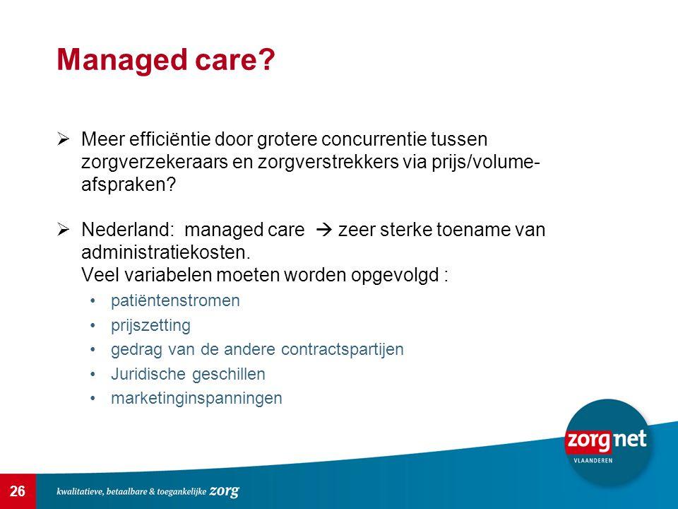 Managed care Meer efficiëntie door grotere concurrentie tussen zorgverzekeraars en zorgverstrekkers via prijs/volume-afspraken