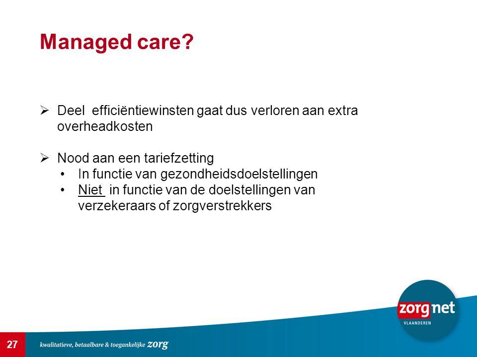 Managed care Deel efficiëntiewinsten gaat dus verloren aan extra overheadkosten. Nood aan een tariefzetting.