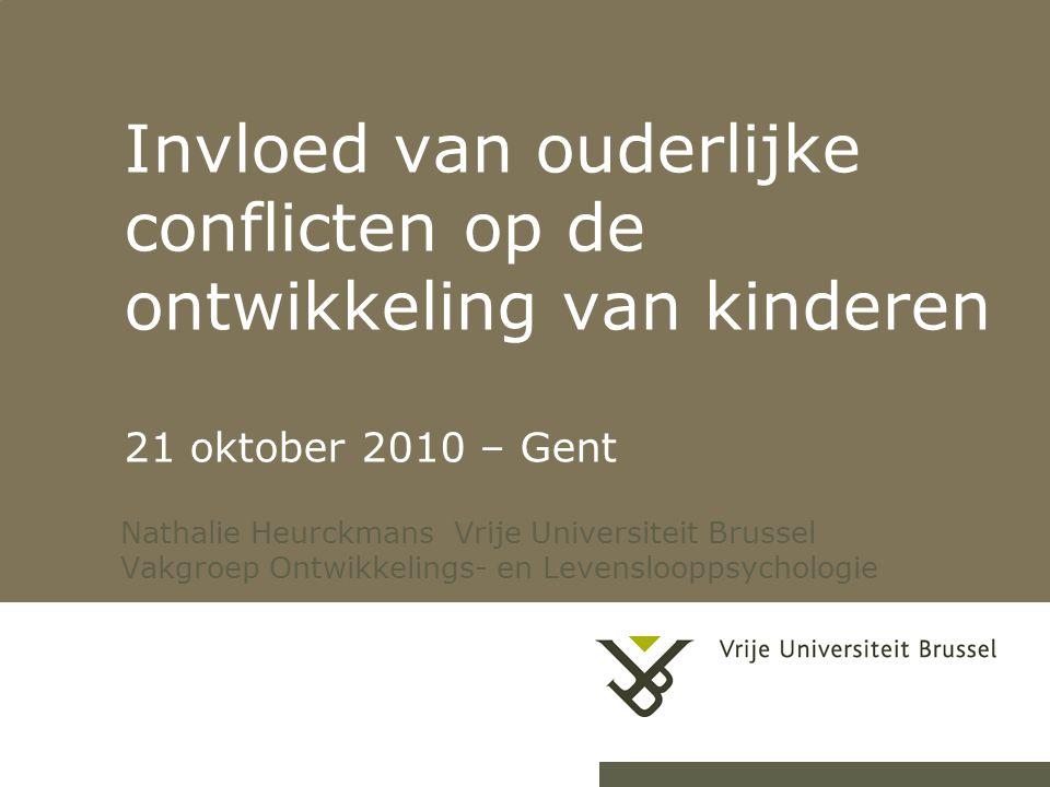 Invloed van ouderlijke conflicten op de ontwikkeling van kinderen 21 oktober 2010 – Gent