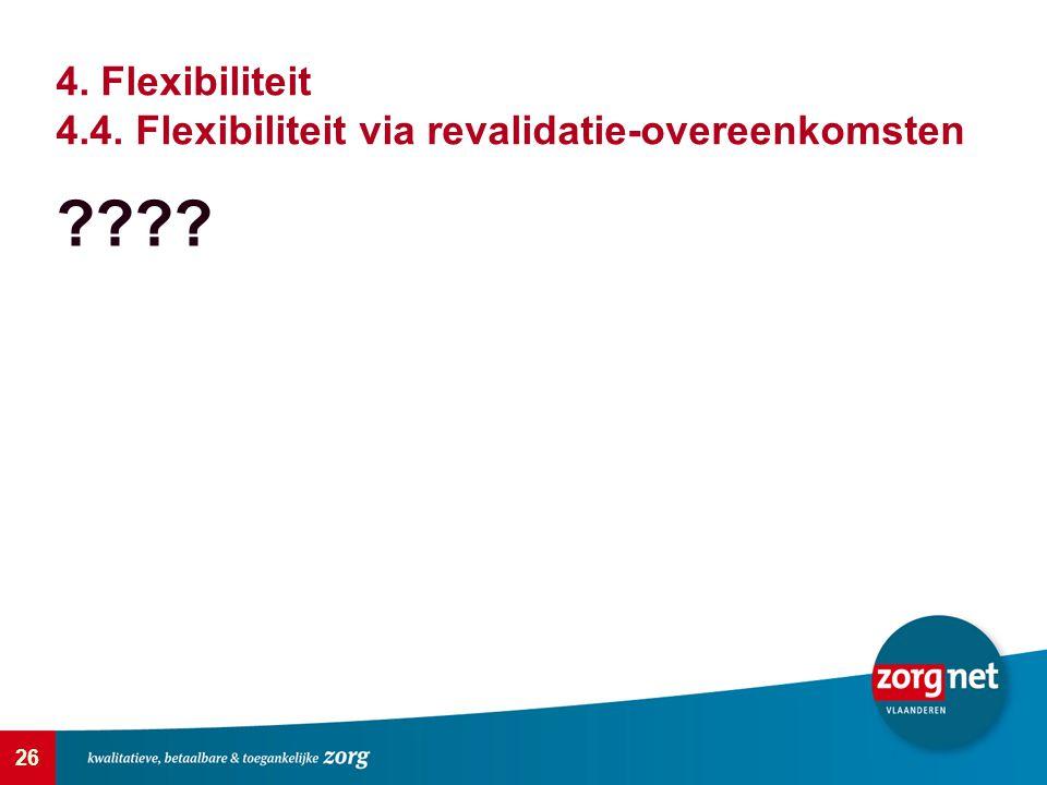 4. Flexibiliteit 4.4. Flexibiliteit via revalidatie-overeenkomsten