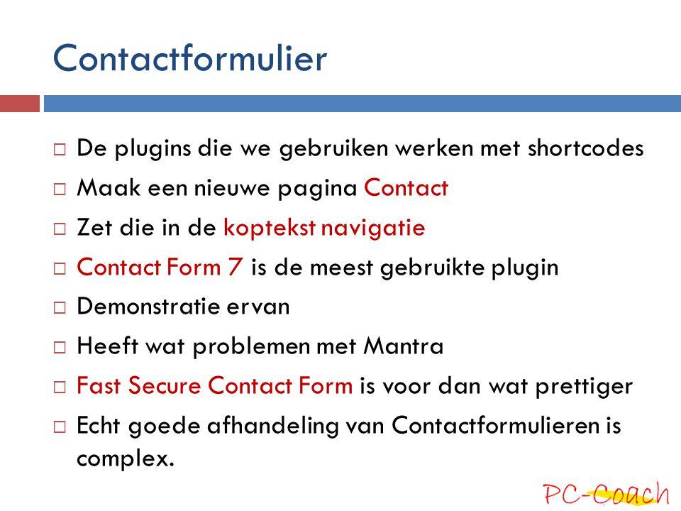 Contactformulier De plugins die we gebruiken werken met shortcodes