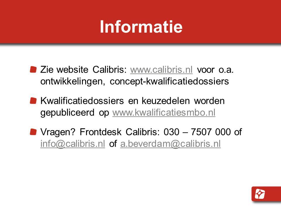 Informatie Zie website Calibris: www.calibris.nl voor o.a. ontwikkelingen, concept-kwalificatiedossiers.