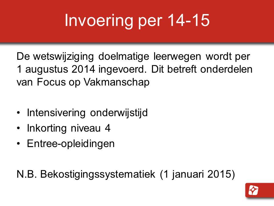 Invoering per 14-15 De wetswijziging doelmatige leerwegen wordt per 1 augustus 2014 ingevoerd. Dit betreft onderdelen van Focus op Vakmanschap.