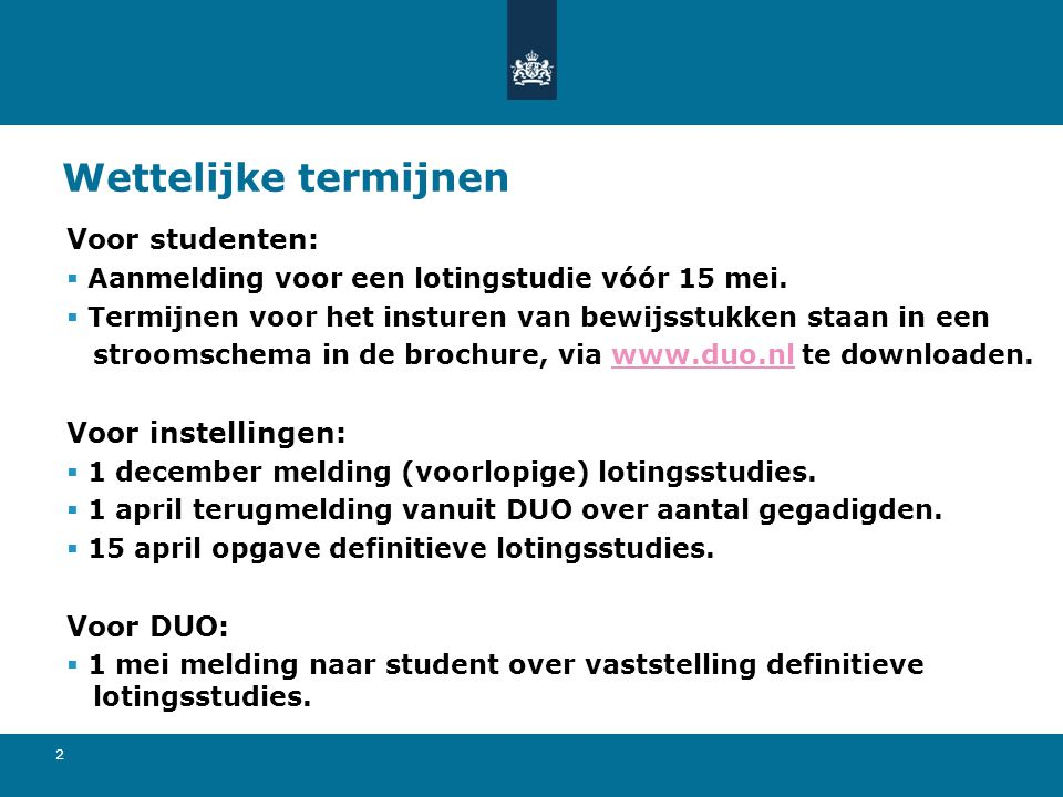 Wettelijke termijnen Voor studenten: Voor instellingen: Voor DUO:
