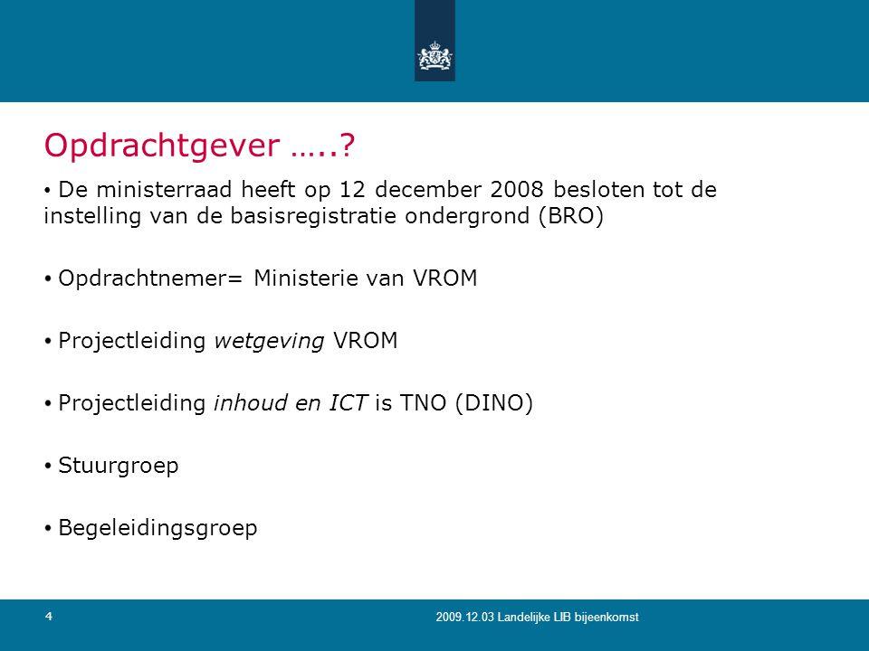 Opdrachtgever ….. De ministerraad heeft op 12 december 2008 besloten tot de instelling van de basisregistratie ondergrond (BRO)