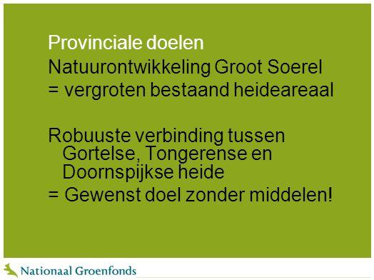 Provinciale doelen Natuurontwikkeling Groot Soerel. = vergroten bestaand heideareaal.