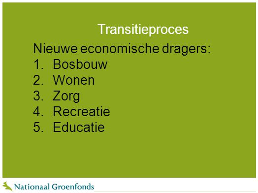 Transitieproces Nieuwe economische dragers: Bosbouw Wonen Zorg Recreatie Educatie