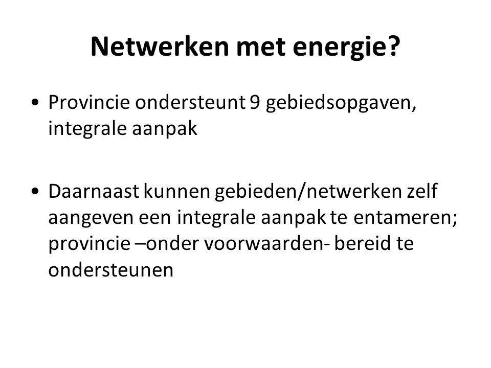 Netwerken met energie Provincie ondersteunt 9 gebiedsopgaven, integrale aanpak.