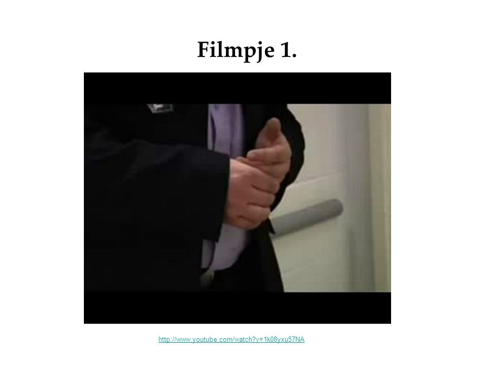 Filmpje 1. http://www.youtube.com/watch v=1k08yxu57NA