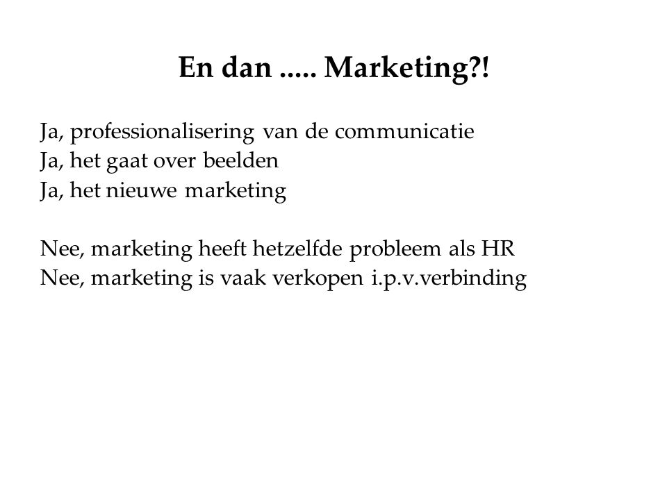 En dan ..... Marketing ! Ja, professionalisering van de communicatie