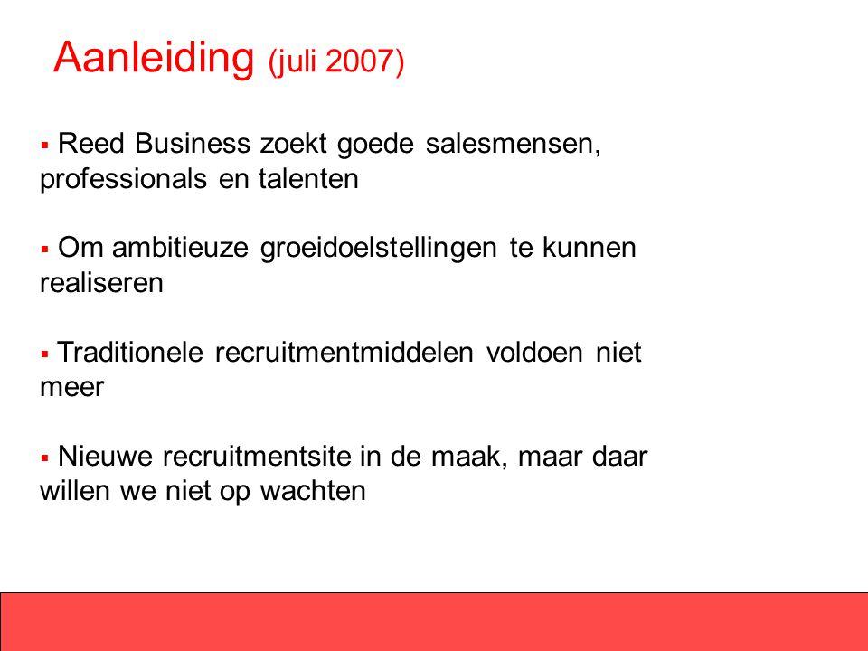 Aanleiding (juli 2007) Reed Business zoekt goede salesmensen, professionals en talenten. Om ambitieuze groeidoelstellingen te kunnen realiseren.