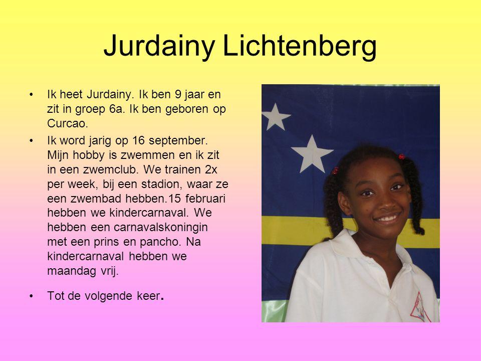Jurdainy Lichtenberg Ik heet Jurdainy. Ik ben 9 jaar en zit in groep 6a. Ik ben geboren op Curcao.